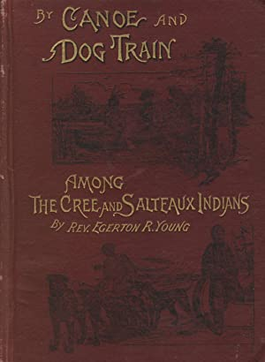 By canoe and dog-train among the Cree and Salteux Indians. With an introduction by Mark Guy Pearse:...