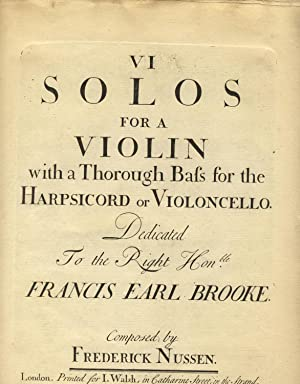 VI solos for a violin with a thorough bass for the harpsicord[sic] or violoncello. Dedicated to the...