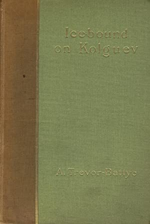 Ice-bound on Kolguev: A chapter in the exploration of Arctic Europe to which is added a record of ...