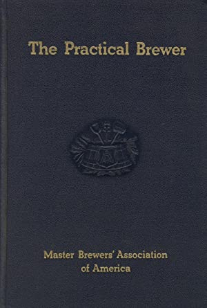 The practical brewer: A manual for the brewing industry