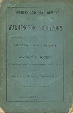 Resources and development of the territory of Washington. Message and report of Watson C. Squire, ...