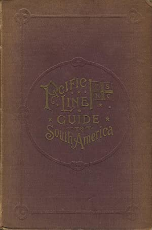 Pacific Line Guide to South America; containing information for travellers and shippers to ports ...