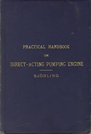 Practical handbook on direct-acting pumping engine and steam pump construction: BJORLING, PHILIP R