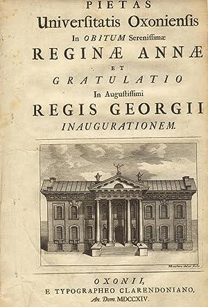 Pietas Universitatis Oxoniensis in obitum serenissimae Reginae Annae et gratulatio in augustissimi ...