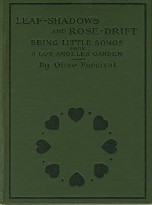 Leaf-shadows and rose-drift, being little songs from a Los Angeles garden: PERCIVAL, OLIVE
