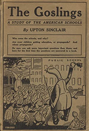 The goslings: A study of American schools: SINCLAIR, UPTON