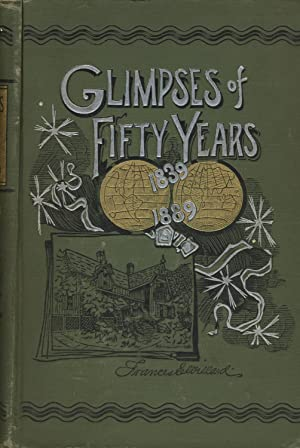 Glimpses of fifty years: The autobiography of an American woman. Written by order of the National ...