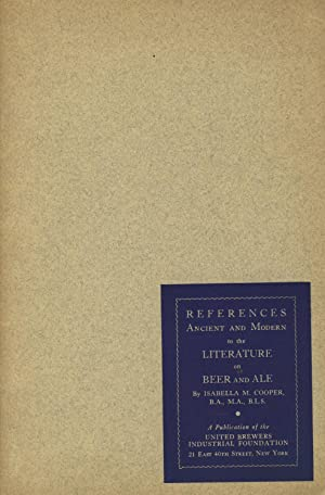 References ancient and modern to the literature on beer and ale [cover title]: COOPER, ISABELLA M