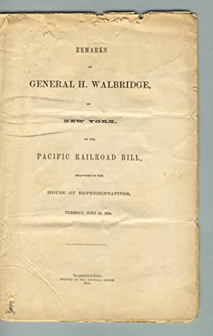 Remarks of General H. Walbridge, of New York, on the Pacific railroad bill, delivered in the House ...