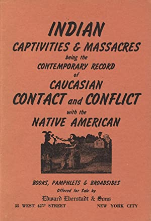 Indian captivities & massacres, being the contemporary record of Caucasian contact and conflict w...