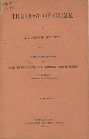 The cost of crime. Report prepared for the International Prison Commission. S. J. Barrows, ...