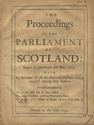 The proceedings of the Parliament of Scotland: begun at Edinburgh, 6th May 1703: Scotland, ...