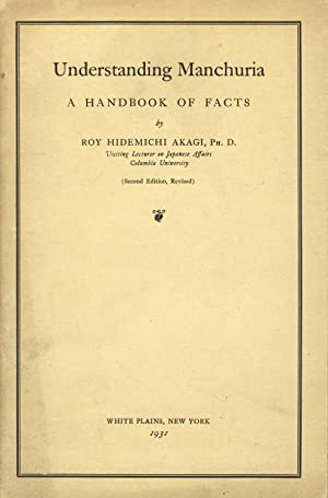 Understanding Manchuria: A handbook of facts. Second edition, revised: AKAGI, ROY HIDEMICHI