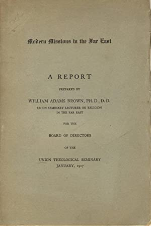 Modern missions in the Far East: A report prepared by William Adams Brown.Union Seminary Lecturer ...