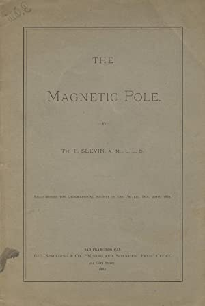 The magnetic pole. Read before the Geographical Society of the Pacific, Dec. 20th 1881: SLEVIN, TH[...
