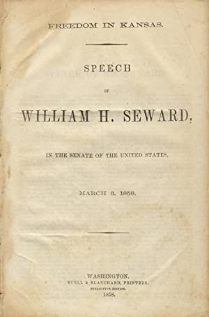Freedom in Kansas. Speech of William H. Seward. In the Senate of the United States, March 3, 1858