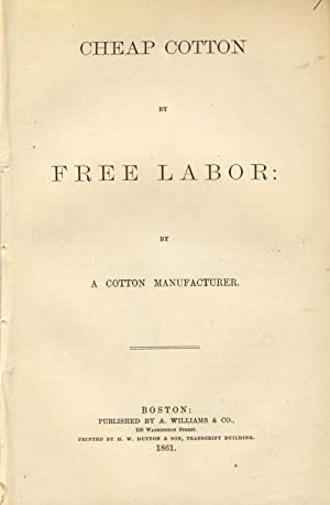 Cheap cotton by free labor: by a cotton manufacturer: ATKINSON, EDWARD]