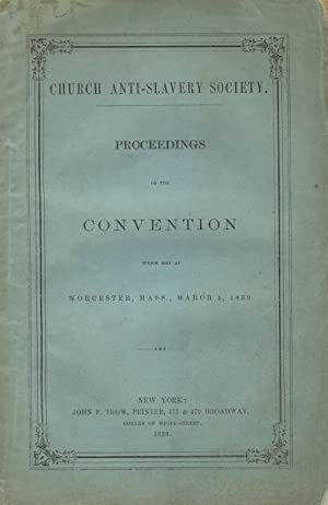 Proceedings of the convention which met at Worcester, Mass., March 1, 1859: Church Anti-Slavery ...