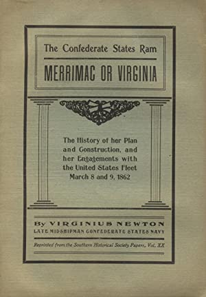 The Confederate States Ram Merrimac or Virginia: The history of her plan and construction, and he...