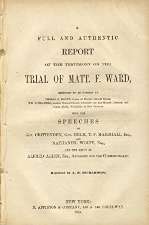 A full and authentic report of the testimony on the trial of Matt. F. Ward: Ward, Matthew F.). ...