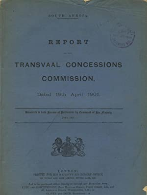 Report of the Transvaal Concessions Commission, dated 19th April 1901: South Africa, Transvaal)