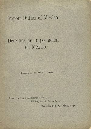 Import duties of Mexico. Derechos de importacion en Mexico. Corrected to May 1, 1891