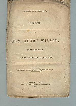 Speech of Hon. Henry Wilson, of Massachusetts, on the president's message. In the Senate of ...