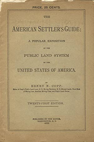 The American settler's guide: A popular exposition of the public land system of the United ...