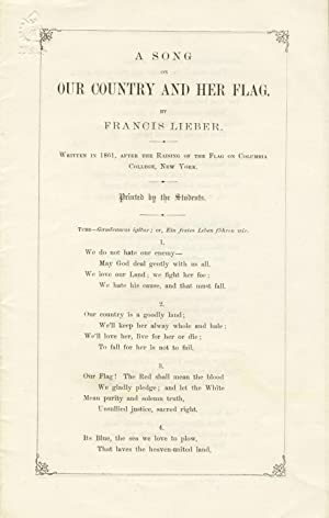 A song / on / our country and her flag. / By Francis Lieber. / Written in 1861, after the raising...