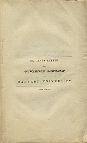 Letter to Governor Lincoln in relation to Harvard University from F. C. Gray. Third Edition