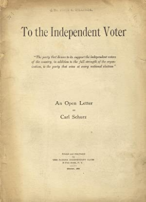 To the independent voter: An open letter by Carl Schurz [cover title]: SCHURZ, CARL