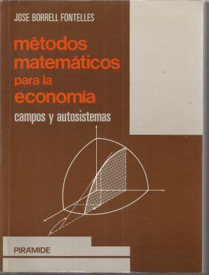 Métodos matemáticos para la economía. Campos y: José Borrell Fontelles