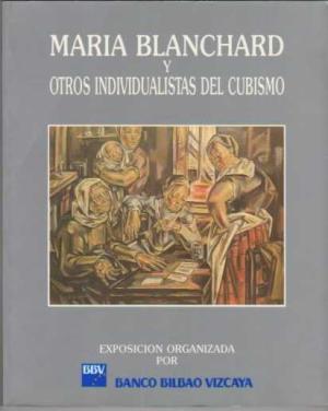 María Blanchard y otros individualistas del cubismo.: Banco Bilbao Vizcaya