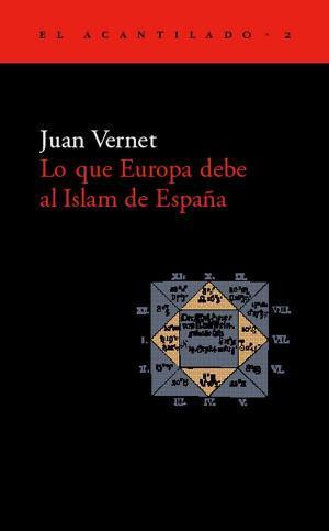 Lo que Europa debe al Islam de: Juan Vernet