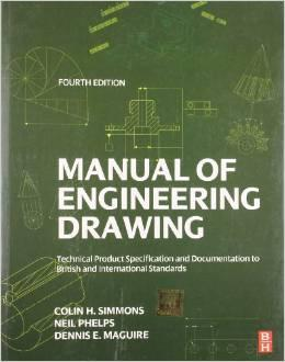 Manual of Engineering Drawing : Technical Product: Colin H. Simmons