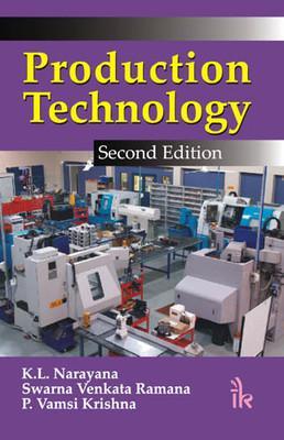 Production Technology ( Second Edition ): K.L. Narayana ,