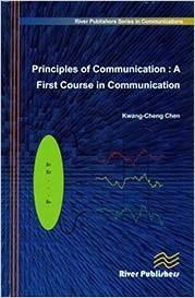 Principles of Communication: A First Course in Communication: Kwang-Cheng Chen