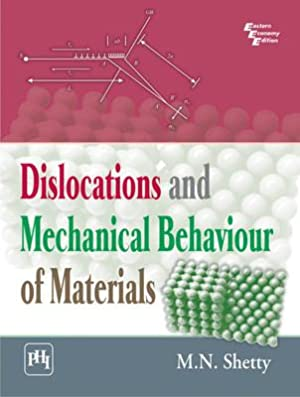 Dislocations and Mechanical Behaviour of Materials: M. N. Shetty