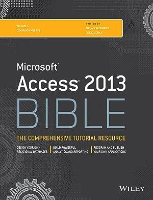Access 2013 Bible: Michael Alexander,Dick Kusleika