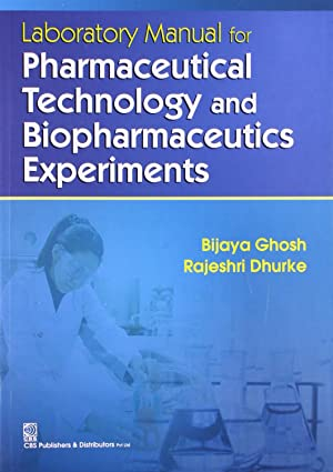 Laboratory Manual for Pharmaceutical Technology and Biopharmaceutics: Bijaya Ghosh ,Rajeshri