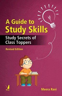 A Guide to Study Skills: Study Secrets of Class Toppers: Meera Ravi