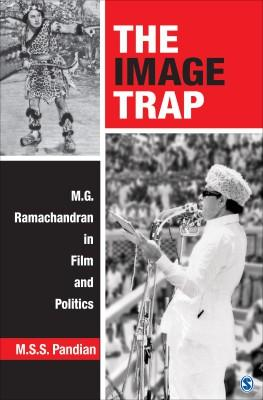 The Image Trap: M.G. Ramachandran in Film: M.S.S Pandian