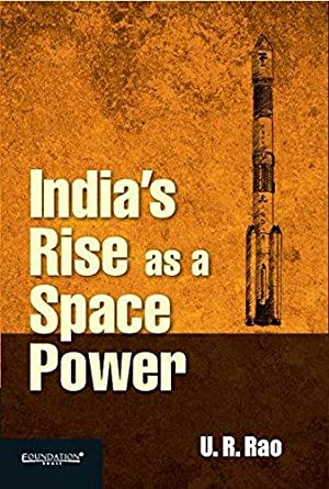 India's Rise As a Space Power: UR Rao