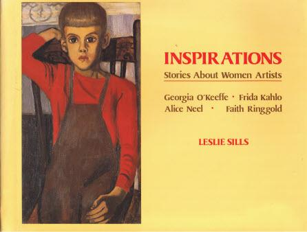 Inspirations: Stories About Women Artists - Georgia O'Keefe, Frida Kahlo, Alice Neel, Faith Ringgold - Sills, Leslie