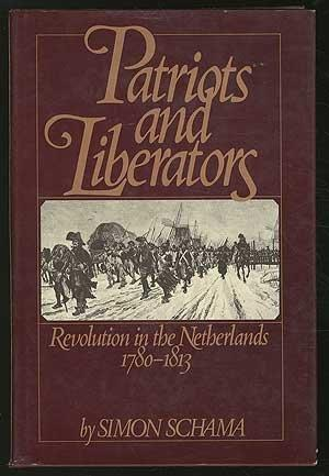 Patriots and Liberators: Revolution In The Netherlands 1780-1813: Schama, Simon