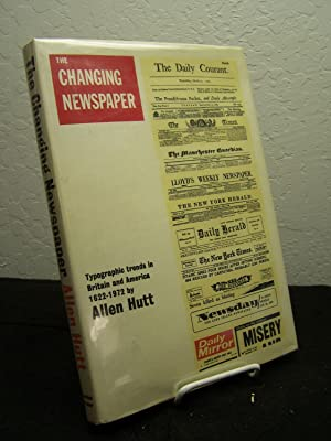 The Changing Newspaper; Typograhic Trends in Britain and America 1622-1972.: Hutt, Allen.