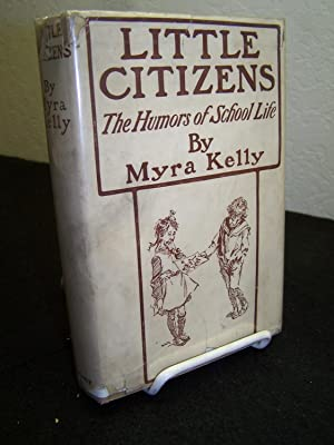 Little Citizens, The Humors of School Life.: Kelly, Myra.