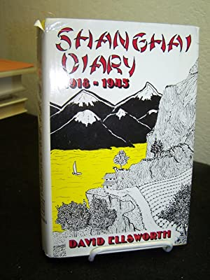 Shanghai Diary 1918-1945.: Ellsworth, David.