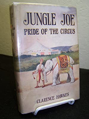 Jungle Joe: Pride of the Circus.: Hawkes, Clarence.