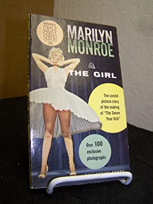 Marilyn Monroe as the Girl: The Candid Picture-Story of the Making of ?The Seven Year Itch?.: ...